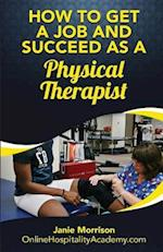 How to Get a Job and Succeed as a Physical Therapist