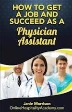 How to Get a Job and Succeed as a Physician Assistant