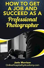 How to Get a Job and Succeed as a Professional Photographer