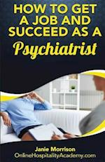 How to Get a Job and Succeed as a Psychiatrist