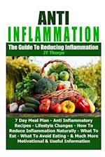 Anti Inflammation - The Guide to Reducing Inflammation - 7 Day Meal Plan - Anti Inflammatory Recipes - Lifestyle Changes - How to Reduce Inflammation