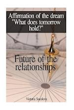 Future of the Relationships Affirmation of the Dream What Does Tomorrow Hold?