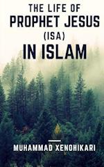 The Life of Prophet Jesus (ISA) in Islam