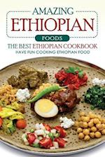 Amazing Ethiopian Foods - The Best Ethiopian Cookbook
