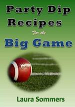 Party Dip Recipes for the Big Game!