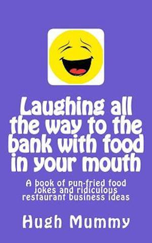 Bog, paperback Laughing All the Way to the Bank with Food in Your Mouth af Hugh Mummy