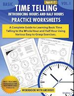 Basic Time Telling - Introducing Hours and Half Hours - Practice Worksheets Workbook with Answers