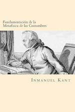 Fundamentacion de La Metafisica de Las Costumbres (Spanish Edition)