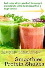 Super Healthy Smoothies & Protein Shakes