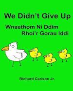 We Didn't Give Up Wnaethom Ni DDIM Rhoi'r Gorau IDDI
