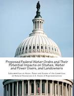 Proposed Federal Water Grabs and Their Potential Impacts on States, Water and Power Users, and Landowners