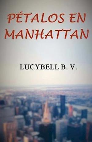 Bog, paperback Petalos En Manhattan af Lucybell B. V