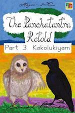 The Panchatantra Retold Part 3 Kakolukiyam