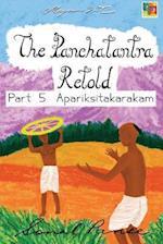 The Panchatantra Retold Part 5 Apariksitakarakam