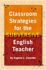 Classroom Strategies for the Subversive English Teacher