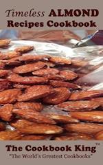 Timeless Almond Recipes Cookbook