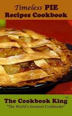 Timeless Pie Recipes Cookbook