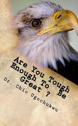 Bog, paperback Are You Tough Enough to Be Great? af Dr Chio Ugochukwu
