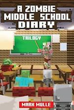 A Zombie Middle School Diary Trilogy (an Unofficial Minecraft Book for Kids Ages 9 - 12 (Preteen)