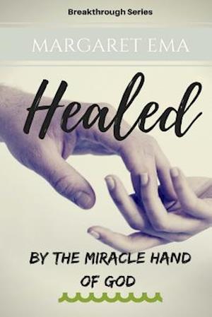 Bog, paperback Healed - By the Miracle Hand of God af Margaret Ema Ema