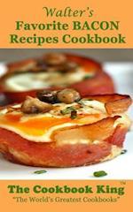 Walter's Favorite Bacon Recipes Cookbook