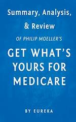 Summary, Analysis & Review of Philip Moeller's Get What's Yours for Medicare by Eureka