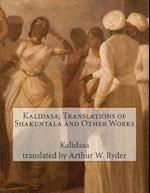 Kalidasa; Translations of Shakuntala and Other Works