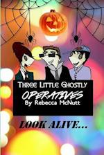 Three Little Ghostly Operatives