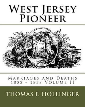 Bog, paperback West Jersey Pioneer Marriages and Deaths 1855 - 1858 Volume II af MR Thomas F. Hollinger