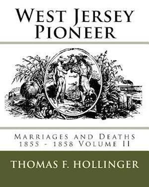 Bog, paperback West Jersey Pioneer Marriages and Deaths 1855 - 1858 Volume II af MR Thomas F. Hollinger