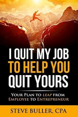 Bog, paperback I Quit My Job to Help You Quit Yours af Steve Buller Cpa