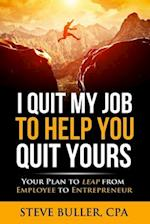 I Quit My Job to Help You Quit Yours
