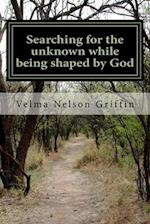 Searching for the Unknown While Being Shaped by God