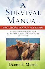 A Survival Manual for Caregivers of All Kinds
