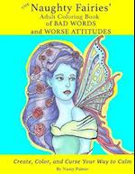 The Naughty Fairies' Adult Coloring Book of Bad Words and Worse Attitudes