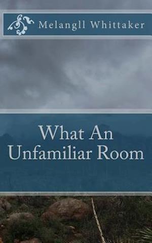 Bog, paperback What an Unfamiliar Room af Melangll Whittaker