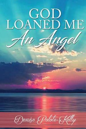 Bog, paperback God Loaned Me an Angel af Denise Polote-Kelly
