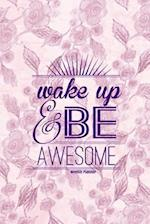 Wake Up & Be Awesome Weekly Planner