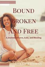 Bound, Broken and Free