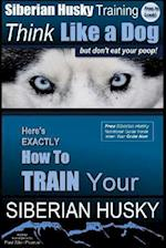 Siberian Husky Training Think Like a Dog...But Don't Eat Your Poop! af MR Paul Allen Pearce