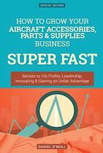 How to Grow Your Aircraft Accessories, Parts & Supplies Business Super Fast