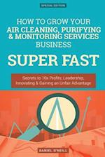 How to Grow Your Air Cleaning, Purifying & Monitoring Services Business Super Fa
