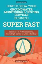 How to Grow Your Groundwater Monitoring & Testing Services Business Super Fast