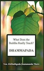 What Does the Buddha Really Teach? (Dhammapada)