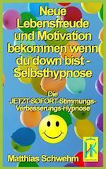 Neue Lebensfreude Und Motivation Bekommen Wenn Du Down Bist - Selbsthypnose