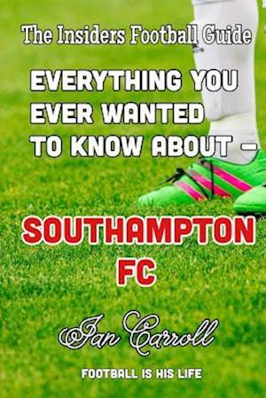 Bog, paperback Everything You Ever Wanted to Know about - Southampton FC af MR Ian Carroll