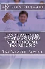 Tax Strategies That Maximizes Your Income Tax Refund