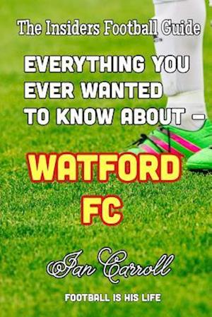 Bog, paperback Everything You Ever Wanted to Know about - Watford FC af MR Ian Carroll