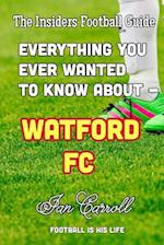 Everything You Ever Wanted to Know about - Watford FC