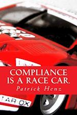 Compliance Is a Race Car.